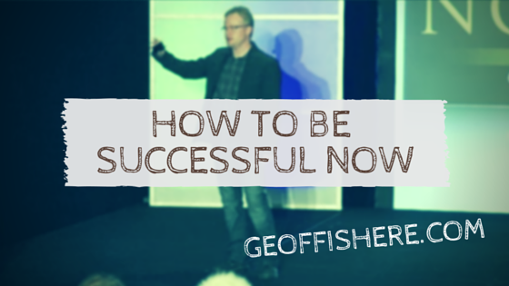 how to be successful now